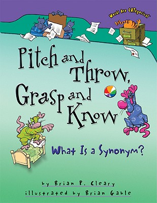 Pitch and Throw, Grasp and Know By Cleary, Brian P./ Gable, Brian (ILT)